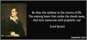 quote-be-thou-the-rainbow-to-the-storms-of-life-the-evening-beam-that-smiles-the-clouds-away-and-lord-byron-29429